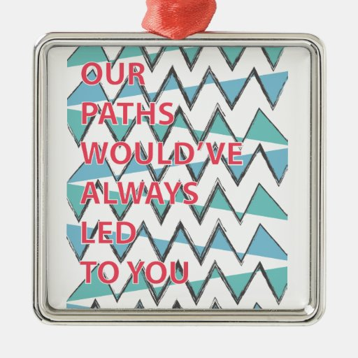 Our Paths Would've Always Led To You Christmas Tree Ornament
