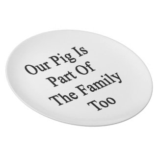 Our Pig Is Part Of The Family Too Plate