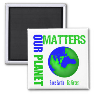 Our Planet Matters Save Earth Go Green Magnets