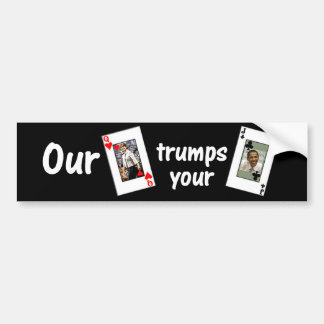 Our Queen of Hearts trumps your Jack of Clubs Bumper Sticker
