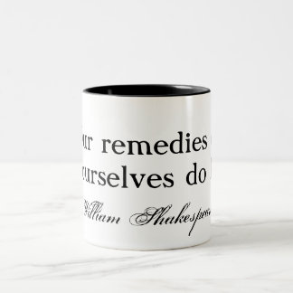 Our remedies oft in ourselves do lie - Shakespeare Two-Tone Mug