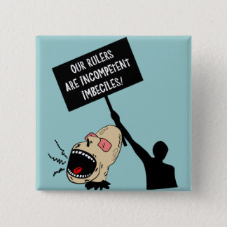 Our rulers are incompetent imbeciles 15 cm square badge