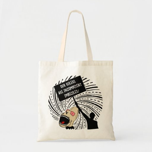 Our rulers are incompetent imbeciles tote bags
