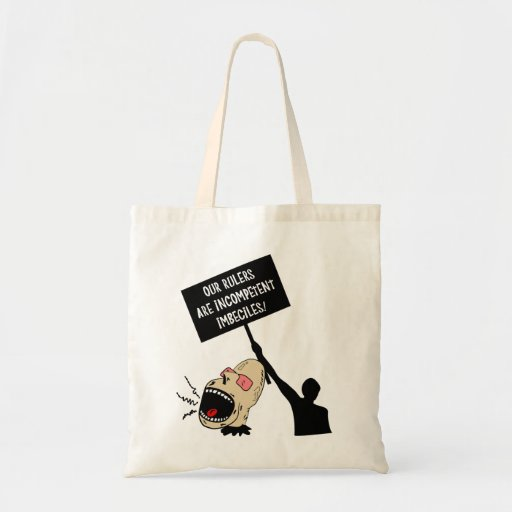 Our rulers are incompetent imbeciles canvas bag