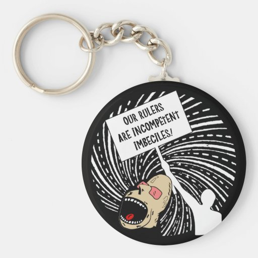 Our rulers are incompetent imbeciles keychain