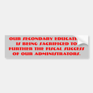 Our secondary education is being sacrificed to ... bumper sticker