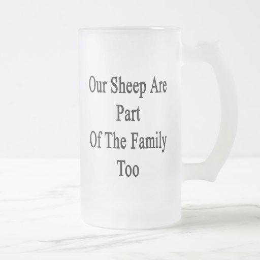 Our Sheep Are Part Of The Family Too Frosted Beer Mug