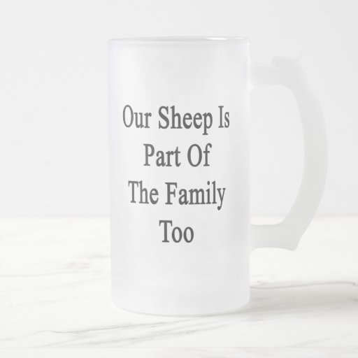 Our Sheep Is Part Of The Family Too Beer Mug