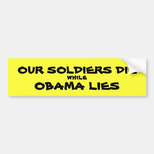 OUR SOLDIERS DIE, while, OBAMA LIES Bumper Sticker