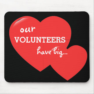 """OUR VOLUNTEERS HAVE BIG HEARTS"" MOUSE PAD"