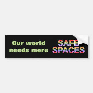 Our world needs more SAFE SPACES Bumper Sticker