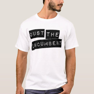 Oust The Incumbent T-Shirt