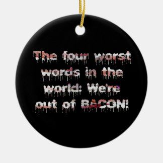 Out of BACON?! Round Ceramic Decoration