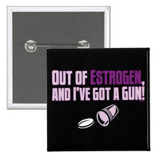 Out of Estrogen and I ve got a Gun Pin