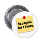 Out Of My Mind Back In 5 Minutes Pinback Buttons