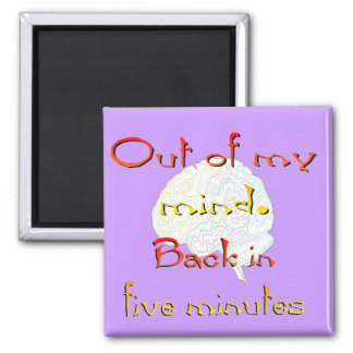 Out of My Mind, Back in five minutes Refrigerator Magnets