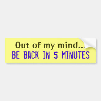 Out of My Mind Bumper Sticker