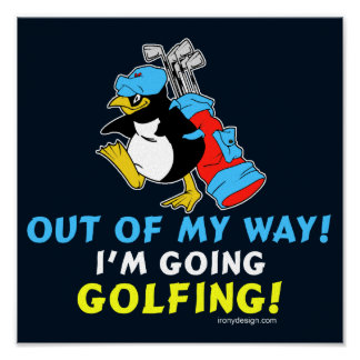 Out of my way I m going to the Golfing Posters