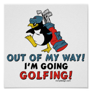 Out of my way I m going to the Golfing Print