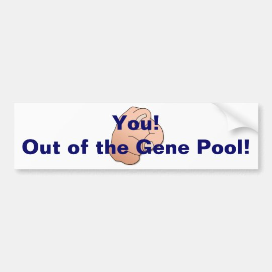 Out of the Gene Pool! Bumper Sticker