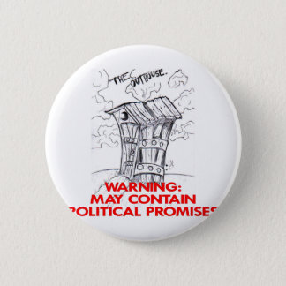 Outhouse May Contain Political Promises 6 Cm Round Badge