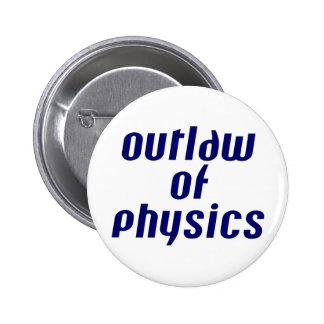 Outlaw of Physics 6 Cm Round Badge