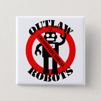 OUTLAW ROBOTS THEY ARE UNCONSTITUTIONAL. 15 CM SQUARE BADGE