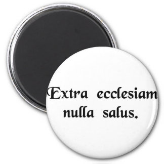 Outside the Church there is no salvation. 6 Cm Round Magnet