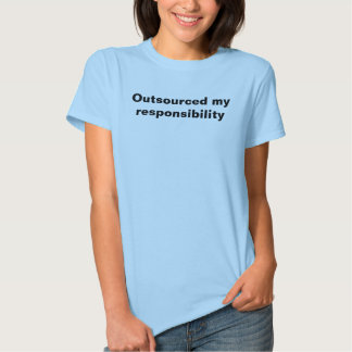 Outsourced my responsibility tees