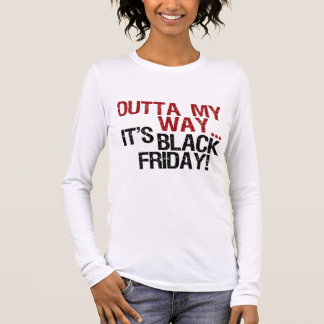 outta my way black friday long sleeve T-Shirt