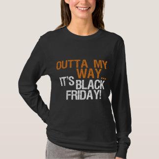 outta my way black friday T-Shirt