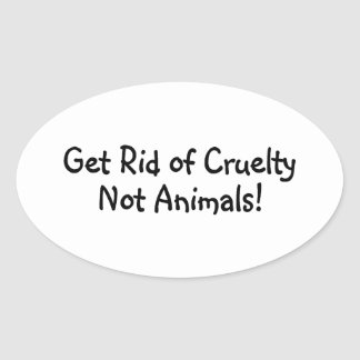 Oval Sticker - Get Rid Of Cruelty Not Animals