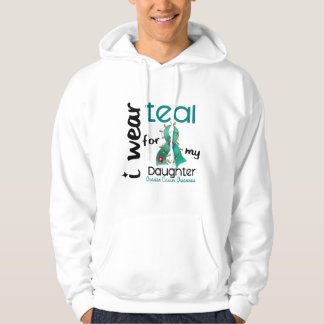 Ovarian Cancer I WEAR TEAL FOR MY DAUGHTER 43 Hoody
