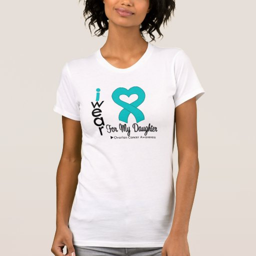 Ovarian Cancer I Wear Teal Heart For My Daughter Shirts
