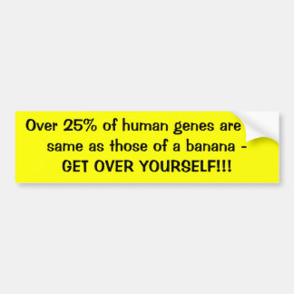 Over 25% of human genes are the same as those o... bumper sticker