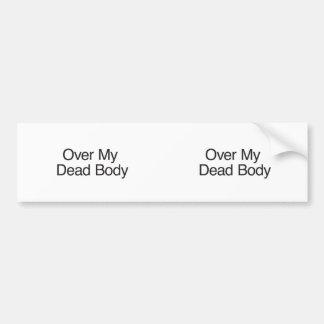 Over My Dead Body Bumper Sticker