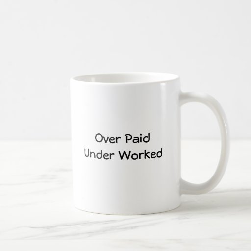 Over Paid Under Worked Mug