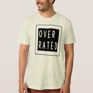 Over Rated Tee Shirts