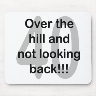 Over The Hill And Not Looking Back!!! 40 Mouse Pad