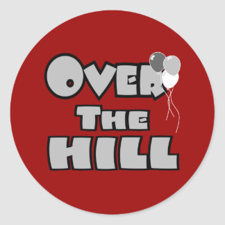 Over The Hill Birthday Gifts and Apparel Round Stickers