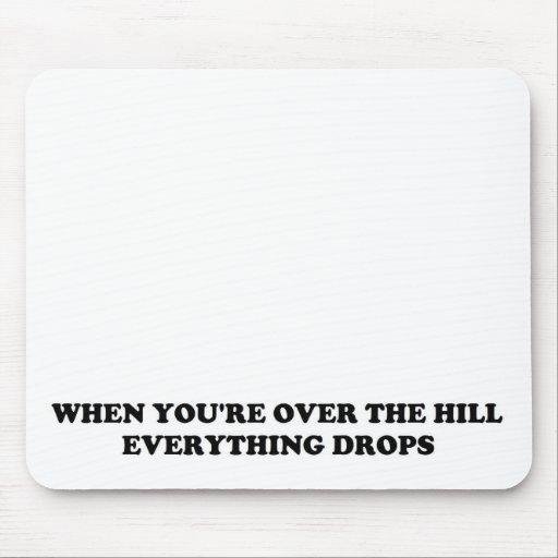 OVER THE HILL MOUSEPAD