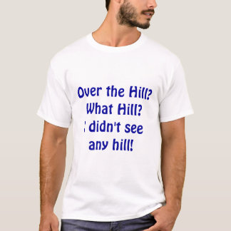 Over the Hill? T-Shirt
