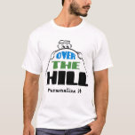 Over the Hill T shirt