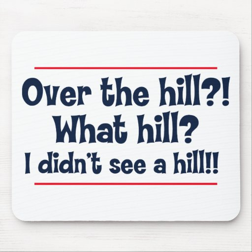 Over the hill? What hill? I didn't see a hill? Mousepad