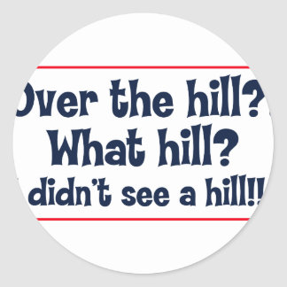 Over the hill? What hill? I didn't see a hill? Classic Round Sticker