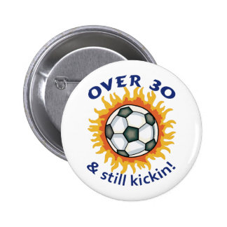 OVER THIRTY AND STILL KICKIN 6 CM ROUND BADGE