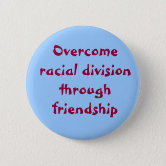 Overcome racial division through friendship 6 cm round badge