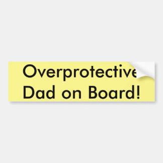 Overprotective Dad on Board! Bumper Sticker