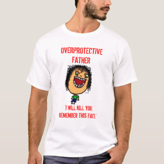 Overprotective Father T-Shirt