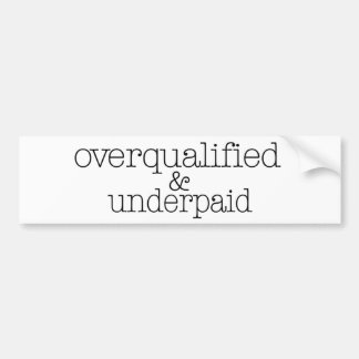 Overqualified And Underpaid Bumper Sticker